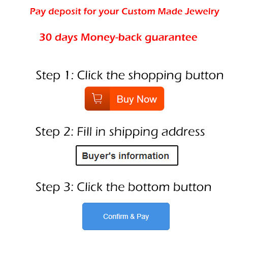 Pay deposit for your Custom Jewelry - Money-back Gurantee